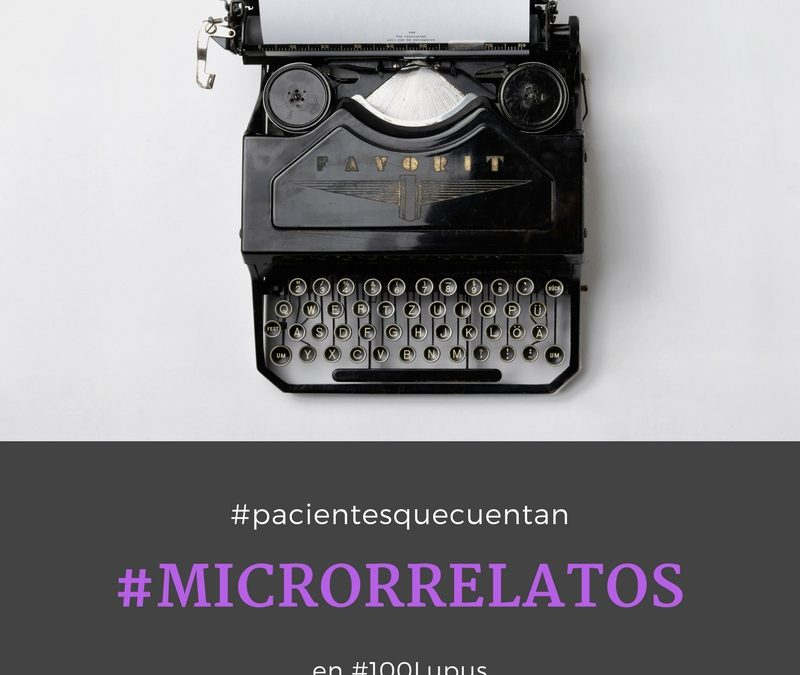 #pacientesquecuentan #microrrelatos en #100Lupus